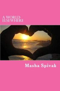 Masha Spivak. A World Elsewhere