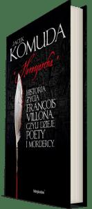 Яцек Комуда «Ересиарх: История Франсуа Вийона, поэта иубийцы»